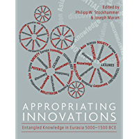 Appropriating Innovations: Entangled Knowledge in Eurasia, 5000‒1500 BCE (English Edition)