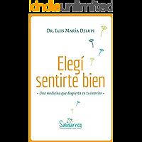 Elegí Sentirte Bien: Una medicina que despierta en tu interior (1)