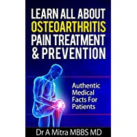 Learn All About Osteoarthritis Pain Treatment & Prevention: Authentic Medical Facts...