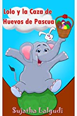 Libros para niños: Lolo y la Caza de Huevos de Pascua: (Cuentos para Niños) Spanish picture book for children (para niños de 3-7 años) (Libro elefantes. Spanish animal books nº 2) (Spanish Edition) Kindle Edition