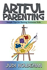 Artful Parenting: Simple Tips for Raising Awesome Kids Paperback