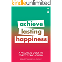 A Practical Guide to Positive Psychology: Achieve Lasting Happiness