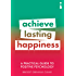 A Practical Guide to Positive Psychology: Achieve Lasting Happiness (English Edition)