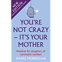 You're Not Crazy - It's Your Mother: 2nd Edition: Freedom for Daughters of Narcissistic Mothers