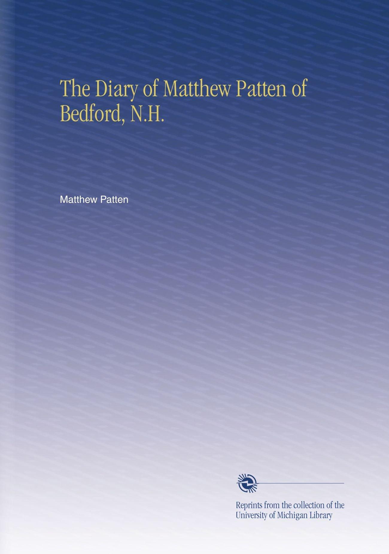 Read Online The Diary of Matthew Patten of Bedford, N.H. PDF