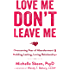 Love Me, Don't Leave Me: Overcoming Fear of Abandonment and Building Lasting, Loving Relationships