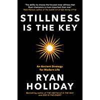 Stillness is the Key: An Ancient Strategy for Modern Life (The Way, the Enemy and the Key)
