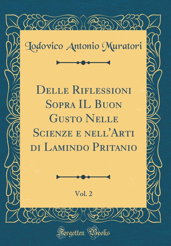 Delle Riflessioni Sopra IL Buon Gusto Nelle Scienze e nell'Arti di Lamindo Pritanio, Vol. 2 (Classic Reprint) (Italian Edition) pdf epub