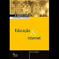 Educação & Internet: A era da informação e a vida cotidiana (e agora.com)