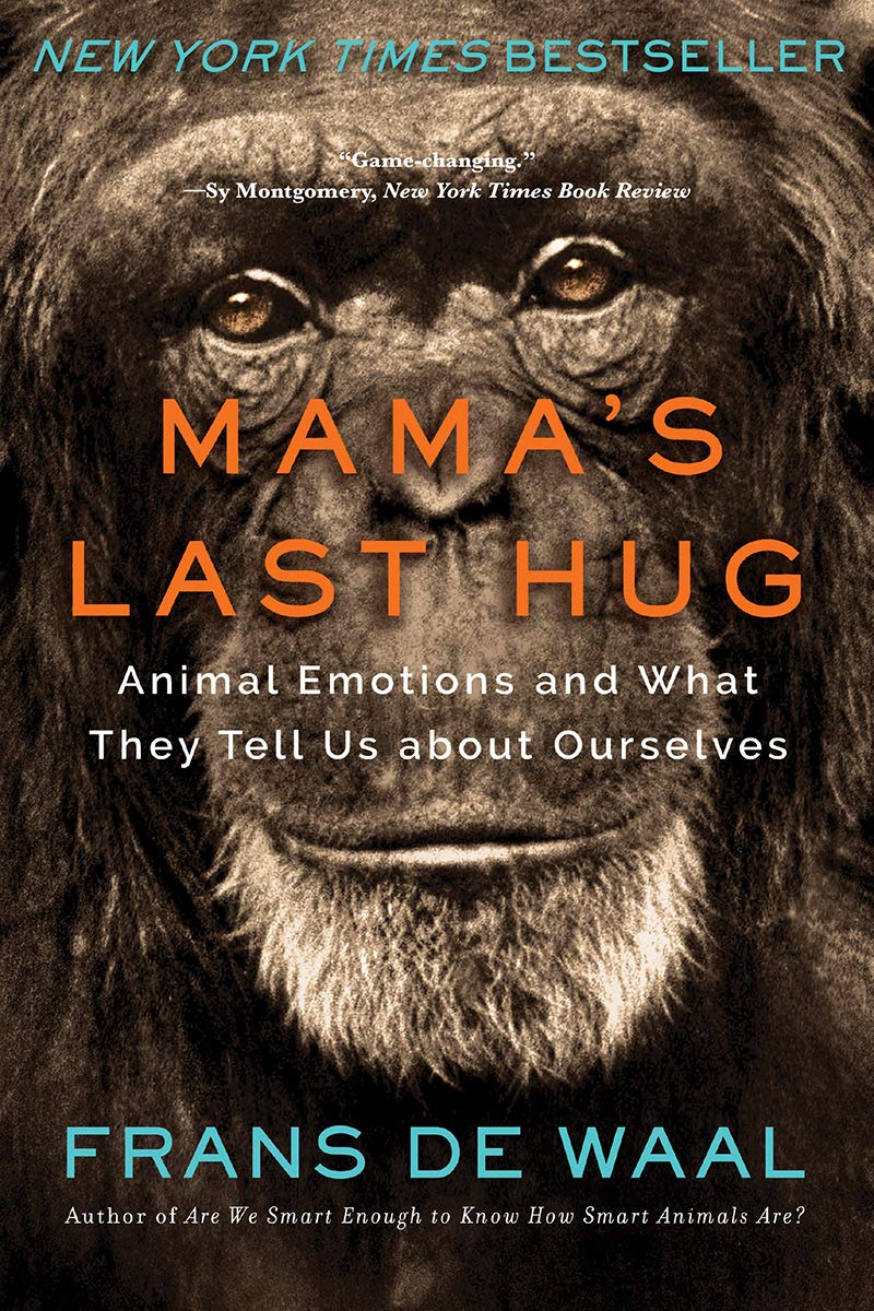 Mama's Last Hug: Animal Emotions and What They Tell Us about ...