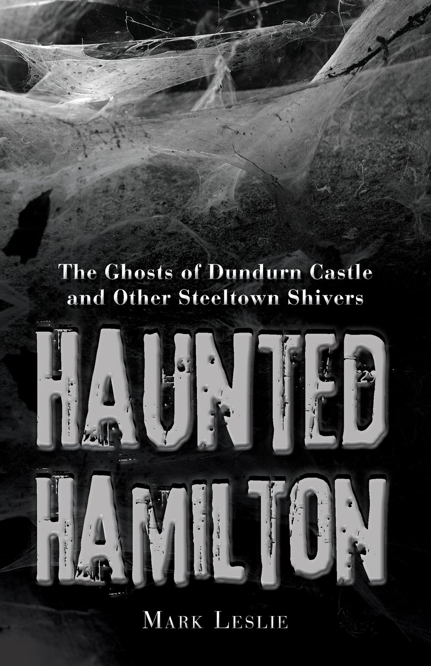 Haunted Hamilton: The Ghosts of Dundurn Castle and Other Steeltown Shivers pdf epub
