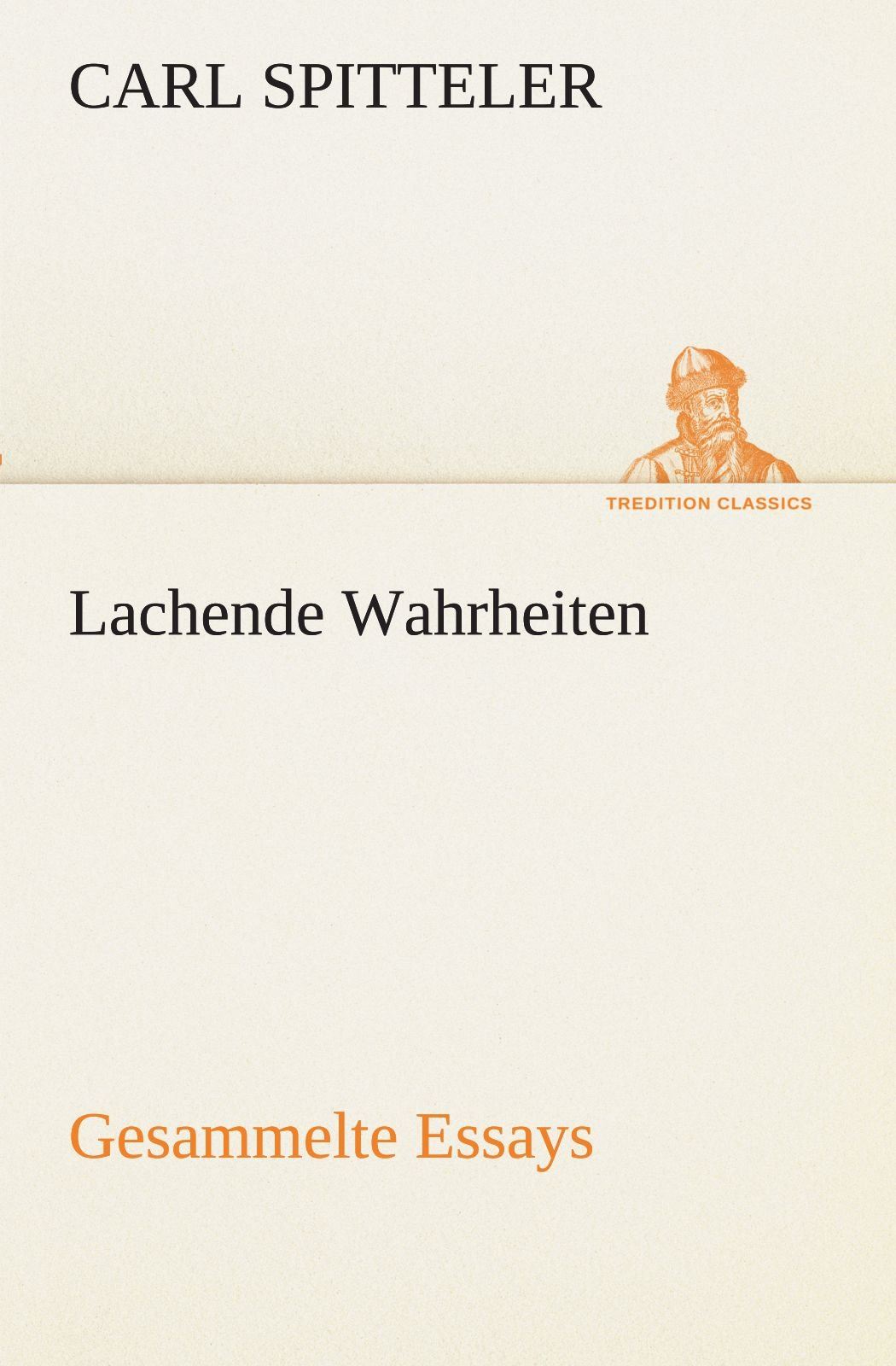 Download Lachende Wahrheiten: Gesammelte Essays (TREDITION CLASSICS) (German Edition) Text fb2 ebook