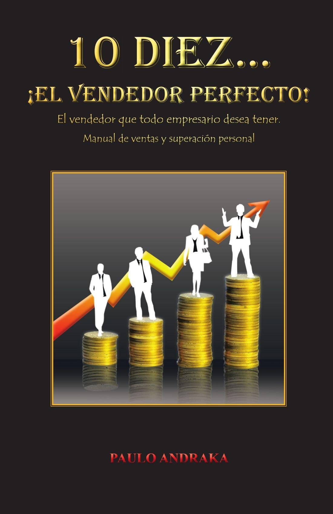 Read Online 10 Diez. . .  ¡El vendedor perfecto!: El vendedor que todo empresario desea tener. Manual de ventas y superación personal (Spanish Edition) pdf