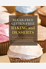 Sugar-Free Gluten-Free Baking and Desserts: Recipes for Healthy and Delicious Cookies, Cakes, Muffins, Scones, Pies, Puddings, Breads and Pizzas Paperback