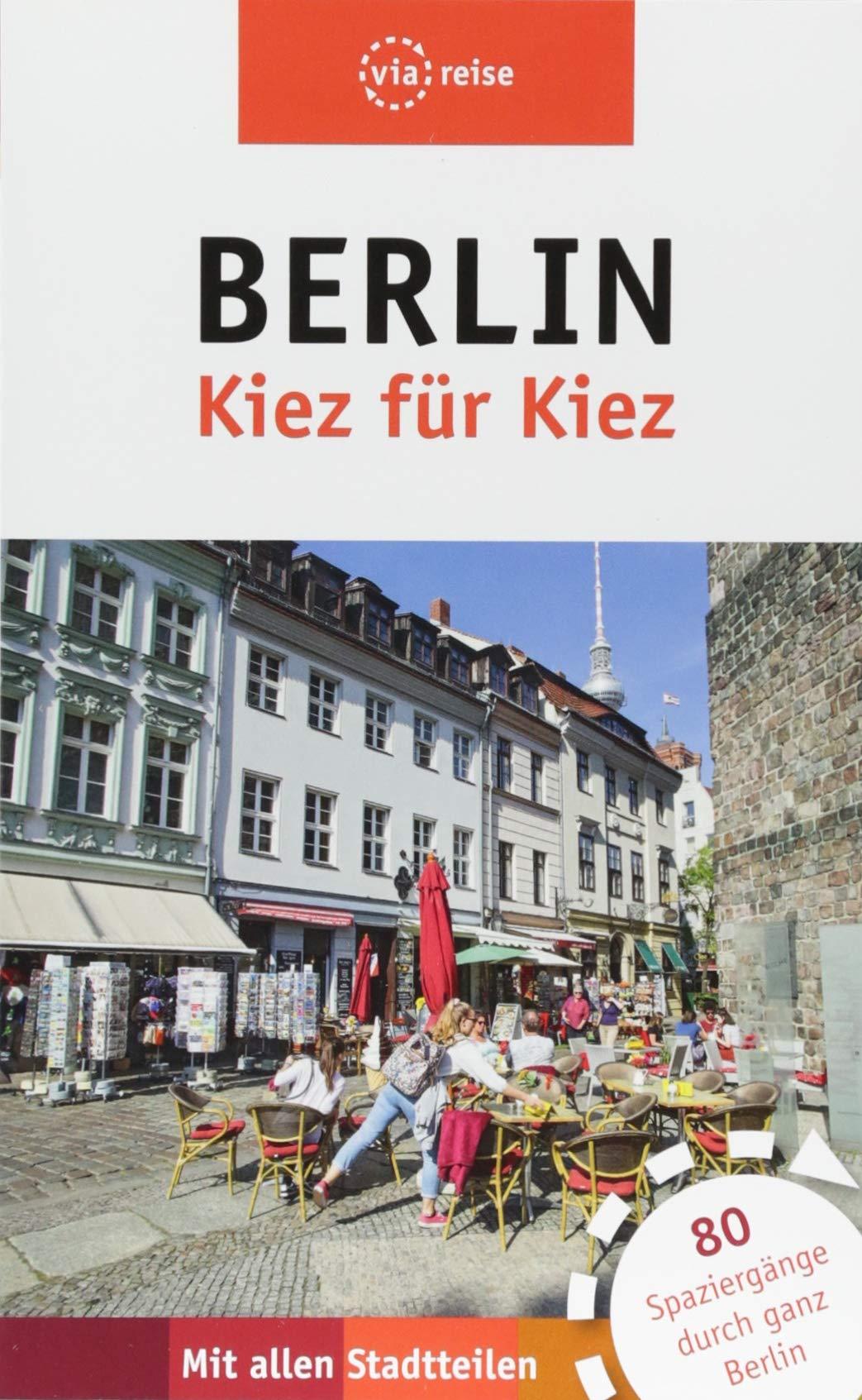 Berlin– Kiez für Kiez: 80 Spaziergänge durch ganz Berlin