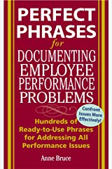 Perfect Phrases for Documenting Employee Performance Problems: Hundreds of Ready-to-use Phrases for Addressing All Performance Issues (Perfect Phrases Series) Kindle Edition