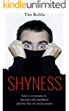 Shyness: How to overcome it, become self-confident and live free of social anxiety