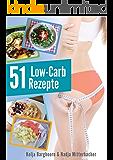 Low Carb - Die 51 besten Rezepte zum Fett verbrennen: Guten Appetit beim Abnehmen