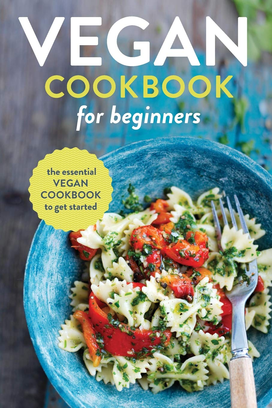 Vegan Cookbook for Beginners: The Essential Vegan Cookbook