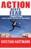 Actions Beats Fear: 5 Simple Steps To Create Content Effectively For Your Business (English Edition)