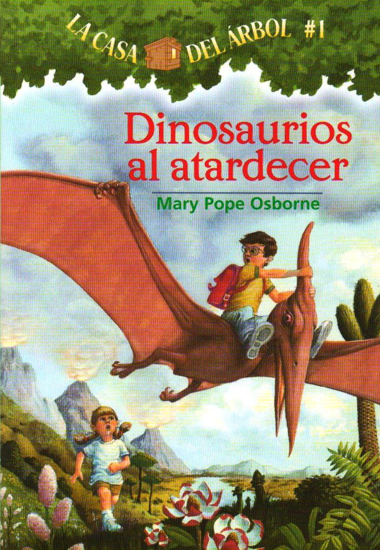 Dinosaurios al Atardecer = Dinosaurs Before Dark (La Casa Del Arbol / Magic Tree House, Band 1)