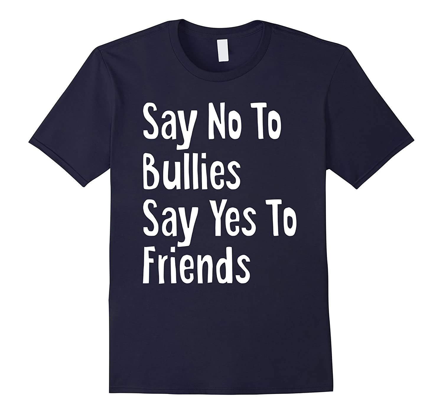 Anti Bullying T-Shirt Say No To Bullies Say Yes To Friends-FL