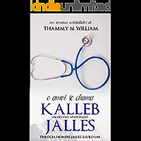 O amor se chama Kalleb Jalles: Um devasso apaixonado (Homens Jalles Livro 1)