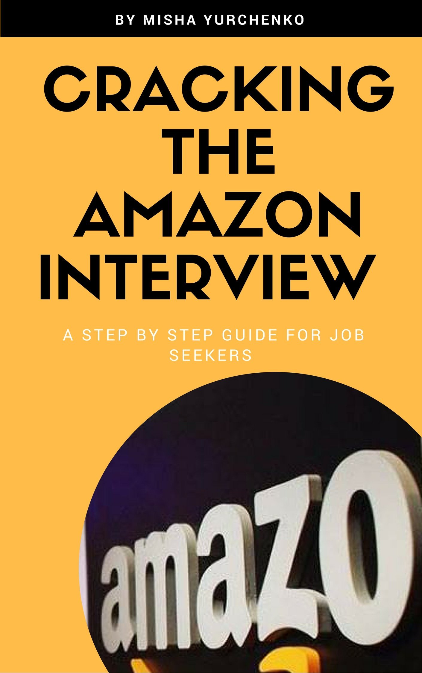 Cracking The Amazon Interview  A Step By Step Guide To Land The Job  English Edition