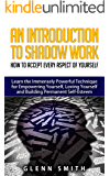 An Introduction To Shadow Work: How to Accept Every Aspect of Yourself. Learn the Immensely Powerful Technique for Empowering Yourself, Loving Yourself ... Permanent Self-Esteem. (English Edition)