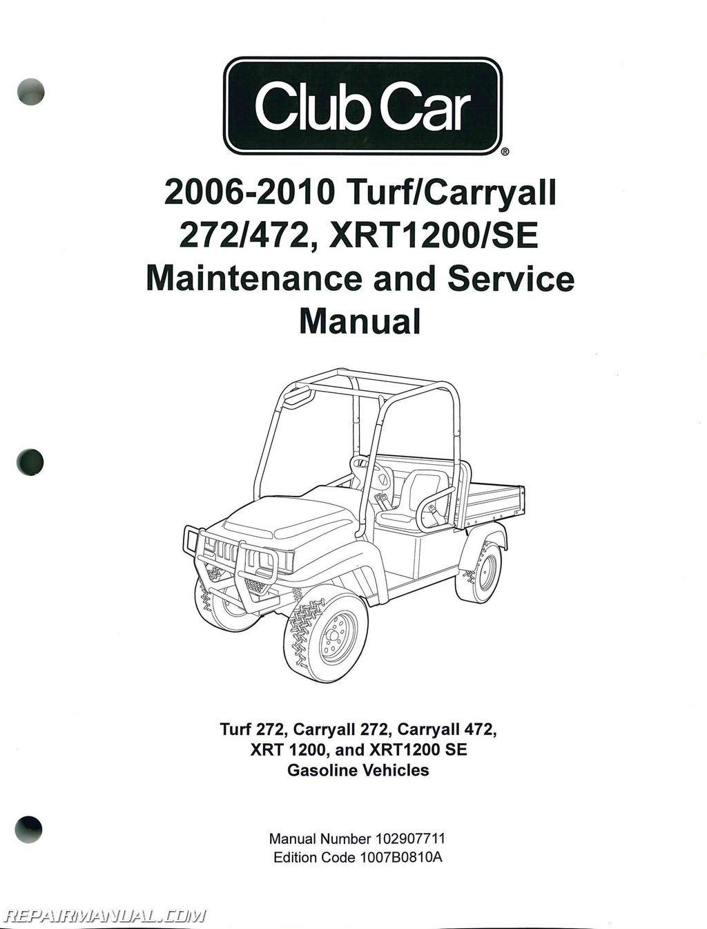 102907711 2006-2010 Club Car Turf, Carryall 272 472, XRT1200 SE Turf 272,  Carryall 272, Carryall 472, XRT 1200, and XRT1200 SE Gas Service Manual: ...