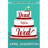 Dead Before Wed: A Press Pass Cozy Mystery (Press Pass Mysteries Book 1) (English Edition)
