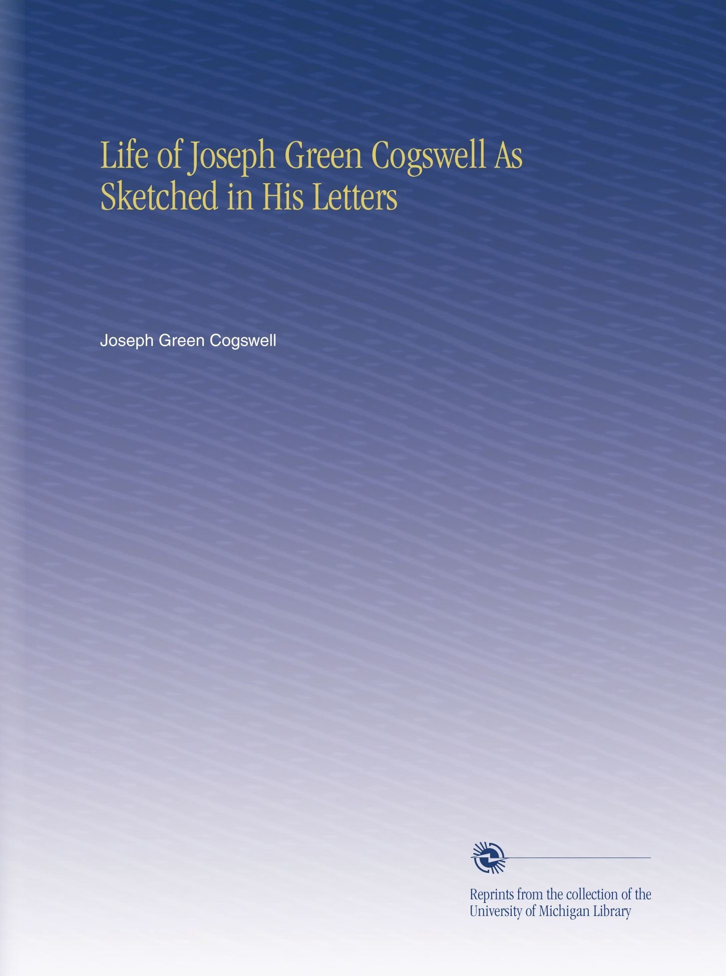 Download Life of Joseph Green Cogswell As Sketched in His Letters pdf