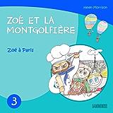 Livres pour enfants: Zoé va à Paris - Zoé et la Montgolfière (Livres pour enfants, enfant, enfant 8 ans, enfant secret, livre pour bébé, bébé, enfant 3 ... 0 à 3 ans, livres enfants) (French Edition)