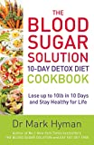 The Blood Sugar Solution 10-Day Detox Diet Cookbook: Lose up to 10lb in 10 days and stay healthy for life