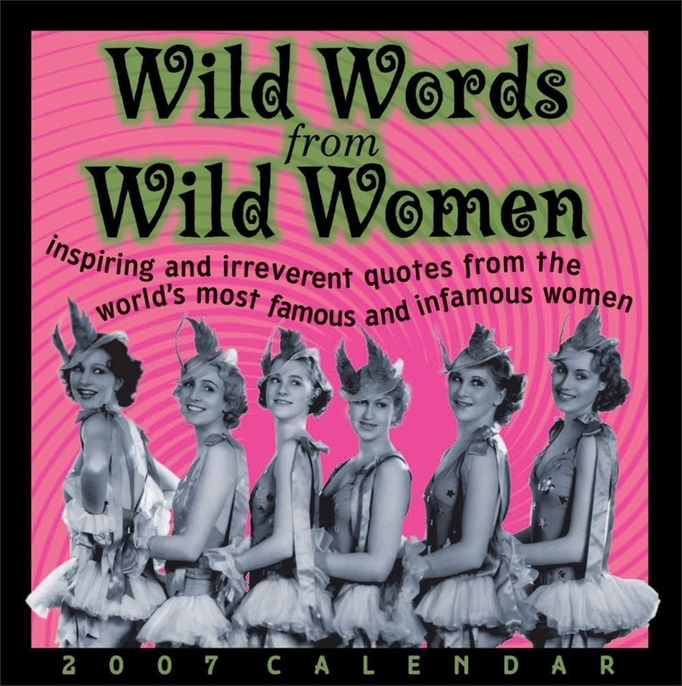 Wild Words from Wild Women 2007 Day-to-Day Calendar pdf epub