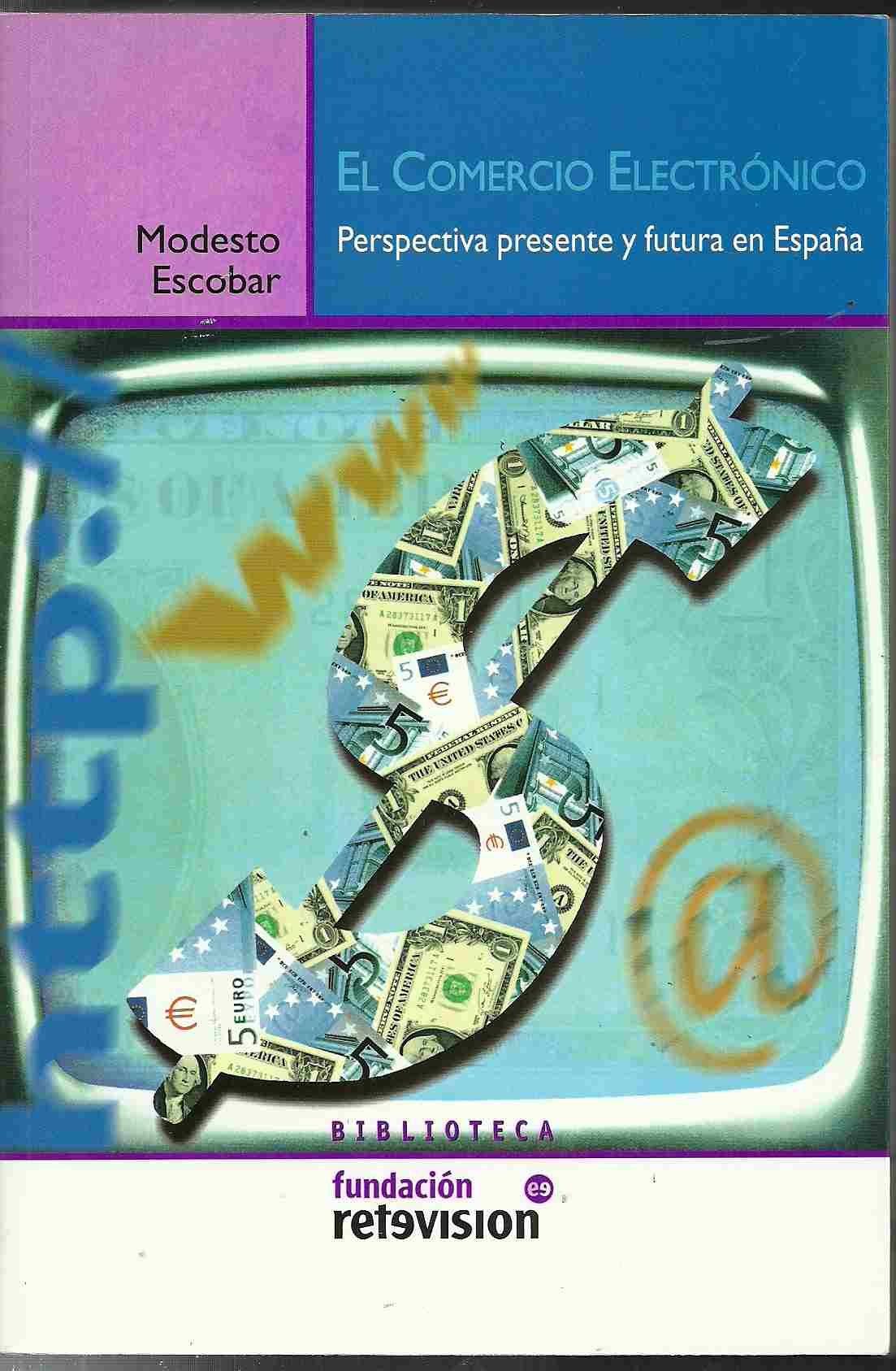 COMERCIO ELECTRONICO, EL. PERSPECTIVA PRESENTE Y FUTURO DE ESPAÑA: Amazon.es: ESCOBAR, MODESTO: Libros