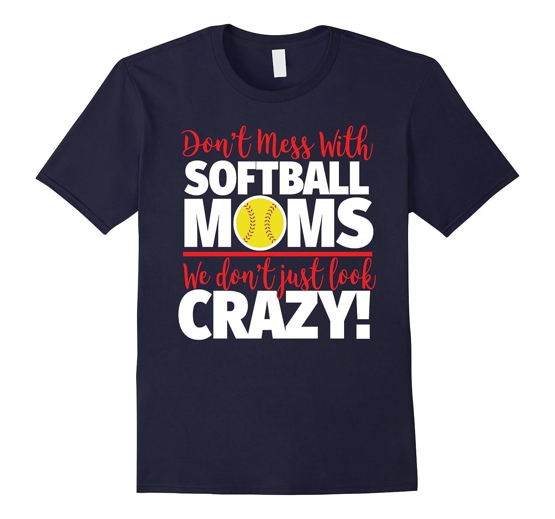 Crazy Softball Mom T-Shirt - We Dont Just Look Crazy-PL