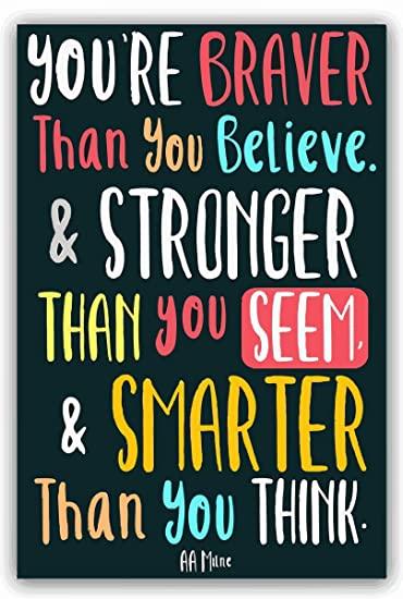 You Are Braver Than You Believe Motivational Inspirational Positive Quote Poster