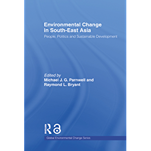 Environmental Change in South-East Asia: People, Politics and Sustainable Development (Global Environmental Change)