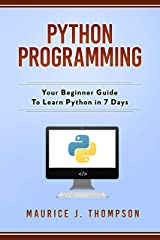 Python Programming: Your Beginner Guide To Learn Python in 7 Days: ( python guide , learning python ,  python programming projects , python tricks , python 3  ) Kindle Edition