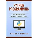 Python Programming: Your Beginner Guide To Learn Python in 7 Days: ( python guide , learning python , python programming proj
