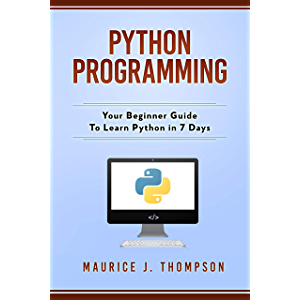 Python Programming: Your Beginner Guide To Learn Python in 7 Days: ( python guide , learning python , python programming…