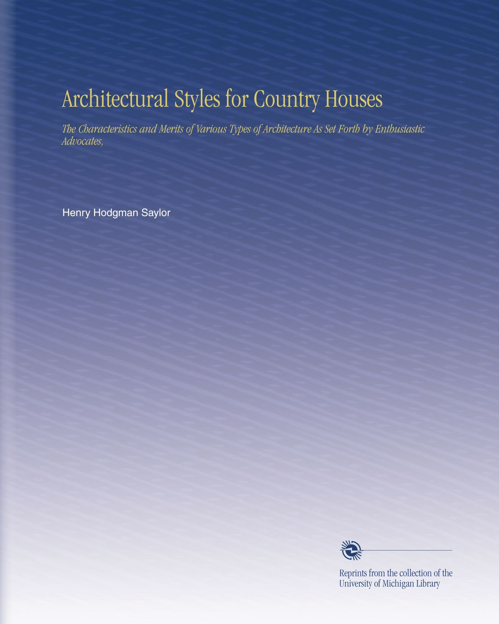 Architectural Styles for Country Houses: The Characteristics and Merits of Various Types of Architecture As Set Forth by Enthusiastic Advocates, ebook