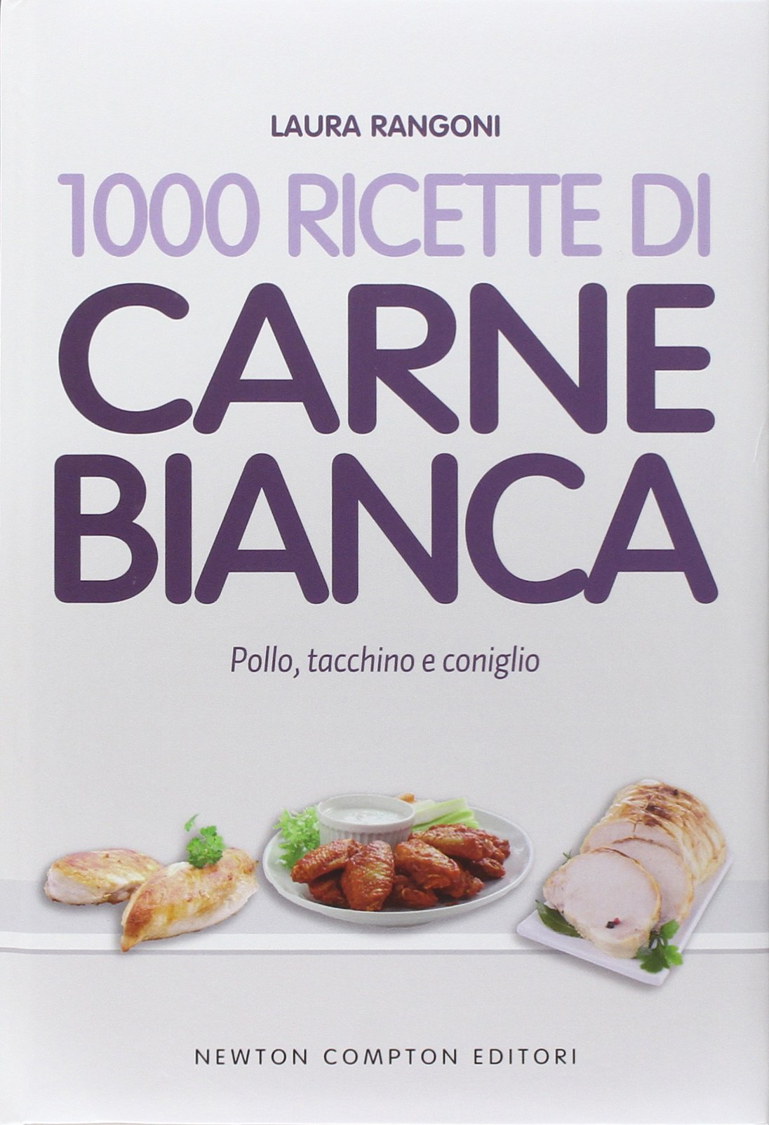 1000 ricette di carne bianca Copertina rigida – 11 set 2014 Laura Rangoni Newton Compton 8854170844 Cucina