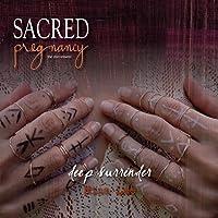 Sacred Pregnancy: Deep Surrender