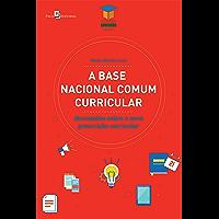 A base nacional comum curricular: Discussões sobre a nova prescrição curricular