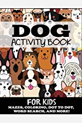 Dog Activity Book for Kids: Mazes, Coloring, Dot to Dot, Word Search, and More (Kids Activity Books) Paperback