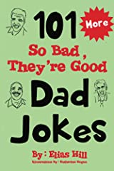 More 101 So Bad, They're Good Dad Jokes Kindle Edition