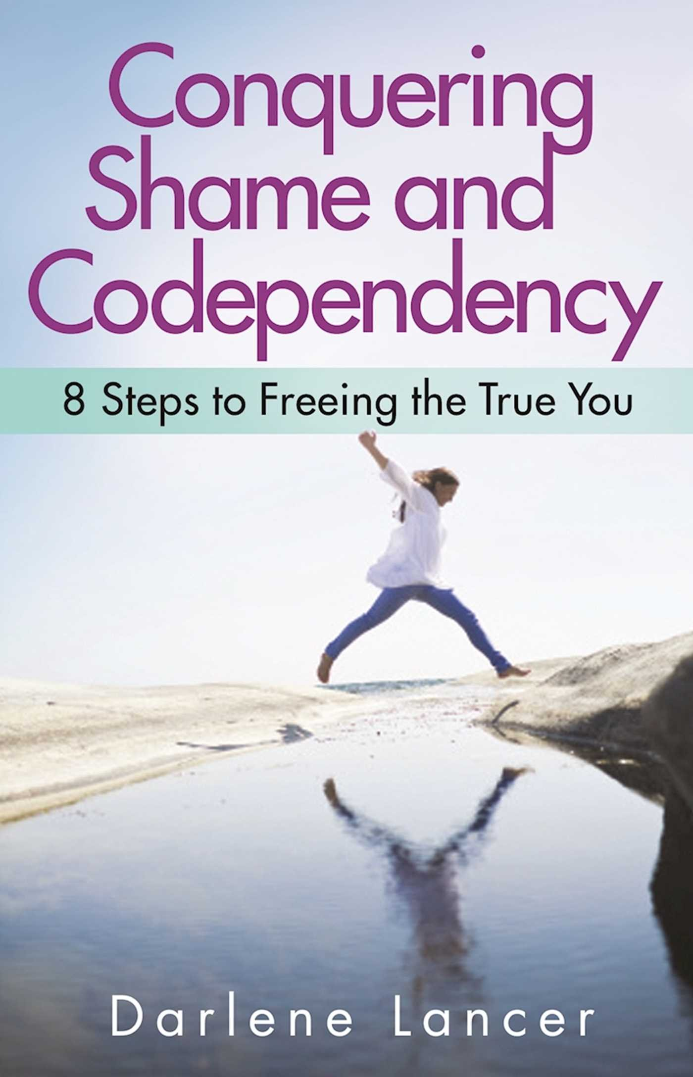 Conquering Shame and Codependency: 8 Steps to