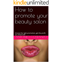 How to promote your beauty salon: choose the right promotion, get the profit you deserved! (English Edition)